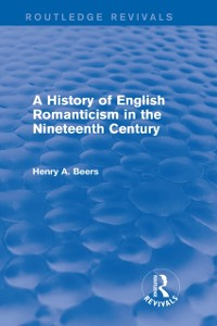 Cover History of English Romanticism in the Nineteenth Century (Routledge Revivals)