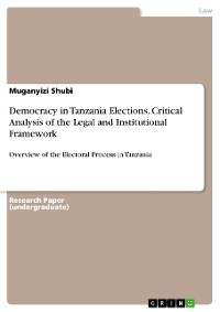 Cover Democracy in Tanzania Elections. Critical Analysis of the Legal and Institutional Framework