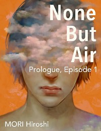 Cover None But Air: Prologue, Episode 1