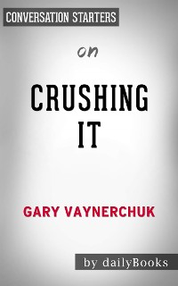 Cover Crushing It!: by Gary Vaynerchuk | Conversation Starters