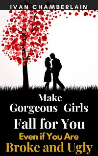 Cover Effective Ways of Making a Girl Fall in Love with You Even if You Are Broke and Ugly