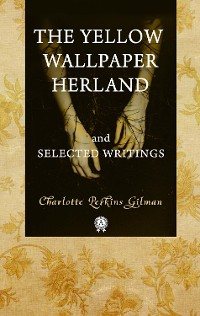 Cover The Yellow Wallpaper  Herland  and Selected Writings