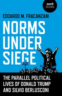 Cover Norms Under Siege: The Parallel Political Lives of Donald Trump and Silvio Berlusconi