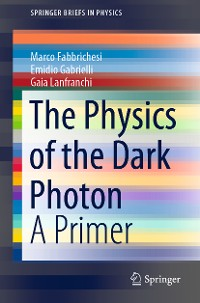 Cover The Physics of the Dark Photon