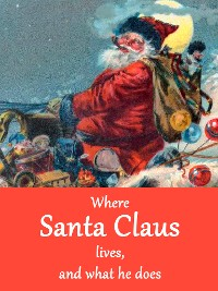 Cover Where Santa Claus lives, and what he does