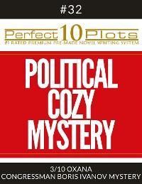 "Cover Perfect 10 Political Cozy Mystery Plots #32-3 ""OXANA – CONGRESSMAN BORIS IVANOV MYSTERY"""