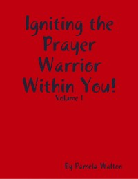 Cover Igniting the Prayer Warrior Within You! : Volume 1