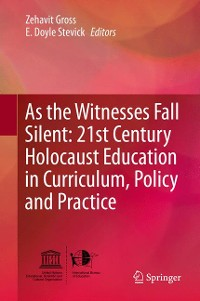Cover As the Witnesses Fall Silent: 21st Century Holocaust Education in Curriculum, Policy and Practice