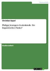 Cover Philipp Jennigers Gedenkrede. Ein linguistisches Fiasko?