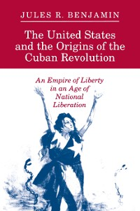 Cover The United States and the Origins of the Cuban Revolution