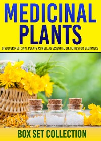 Cover Medicinal Plants: Box Set Collection: Discover Medicinal Plants As Well As Essential Oil Guides For Beginners
