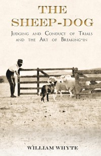 Cover The Sheep-Dog - Judging and Conduct of Trials and the Art of Breaking-in