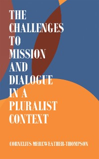 Cover The Challenges to Mission and Dialogue in a Pluralist Context
