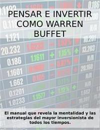 Cover PENSAR E INVERTIR COMO WARREN BUFFETT. El manual que revela las estrategias y la mentalidad del mayor inversionista de todos los tiempos.