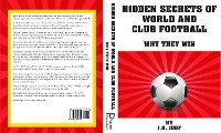 Cover HIDDEN SECRETS OF WORLD AND CLUB FOOTBALL- Why They Win