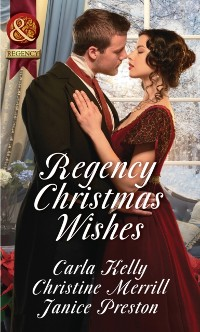 Cover Regency Christmas Wishes: Captain Grey's Christmas Proposal / Her Christmas Temptation / Awakening His Sleeping Beauty (Mills & Boon Historical)