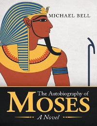 Cover The Autobiography of Moses: A Novel