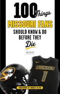 Cover 100 Things Missouri Fans Should Know and Do Before They Die