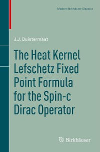 Cover The Heat Kernel Lefschetz Fixed Point Formula for the Spin-c Dirac Operator