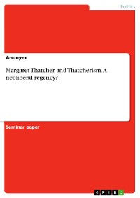 Cover Margaret Thatcher and Thatcherism. A neoliberal regency?