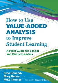 Cover How to Use Value-Added Analysis to Improve Student Learning