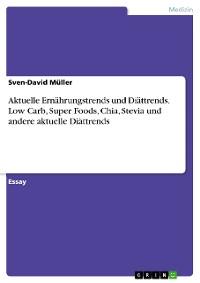 Cover Aktuelle Ernährungstrends und Diättrends. Low Carb, Super Foods, Chia, Stevia und andere aktuelle Diättrends