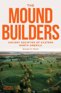 Cover The Moundbuilders: Ancient Societies of Eastern North America: Second Edition