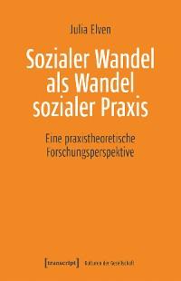 Cover Sozialer Wandel als Wandel sozialer Praxis