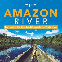 Cover The Amazon River | Major Rivers of the World Series Grade 4 | Children's Geography & Cultures Books