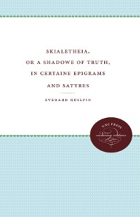 Cover Skialetheia, or A Shadowe of Truth, in Certaine Epigrams and Satyres