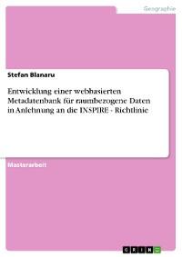 Cover Entwicklung einer webbasierten Metadatenbank für raumbezogene Daten in Anlehnung an die INSPIRE - Richtlinie
