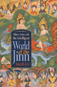 Cover Islam, Arabs, and the Intelligent World of the Jinn