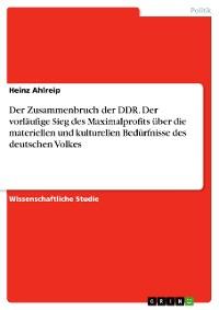 Cover Der Zusammenbruch der DDR. Der vorläufige Sieg des Maximalprofits über die materiellen und kulturellen Bedürfnisse des deutschen Volkes