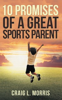 Cover 10 Promises of a Great Sports Parent