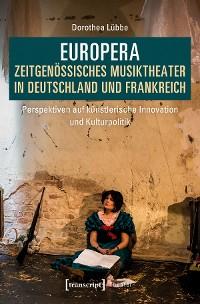 Cover Europera. Zeitgenössisches Musiktheater in Deutschland und Frankreich