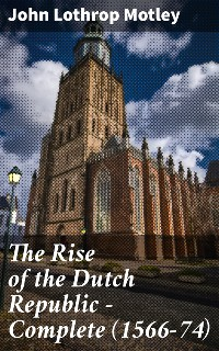 Cover The Rise of the Dutch Republic — Complete (1566-74)