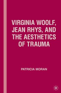 Cover Virginia Woolf, Jean Rhys, and the Aesthetics of Trauma