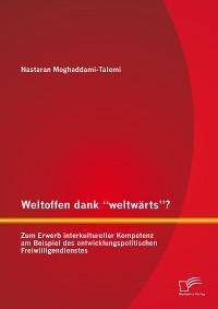 """Cover Weltoffen dank """"weltwärts""""? Zum Erwerb interkultureller Kompetenz am Beispiel des entwicklungspolitischen Freiwilligendienstes"""