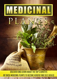 Cover Medicinal Plants Discover and Learn About the Top 5 Benefits of These Medicinal Plants to Become Healthy and Self-Healed