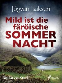 Cover Mild ist die färöische Sommernacht - Ein Färöer-Krimi