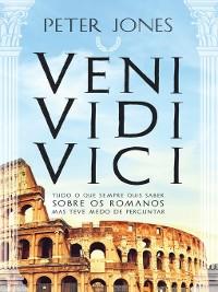 Cover VENI  VIDI  VICI Tudo o Que Sempre Quis Saber Sobre os Romanos Mas Teve Medo de Perguntar