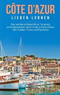 Cover Côte d'Azur lieben lernen: Der perfekte Reiseführer für einen unvergesslichen Aufenthalt in Côte d'Azur inkl. Insider-Tipps und Packliste