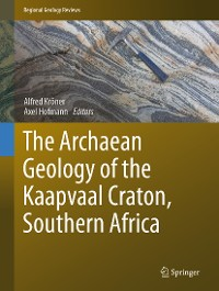 Cover The Archaean Geology of the Kaapvaal Craton, Southern Africa