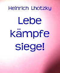 Cover Lebe kämpfe siege!