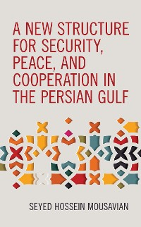 Cover A New Structure for Security, Peace, and Cooperation in the Persian Gulf