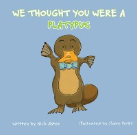 Cover We Thought You Were a Platypus