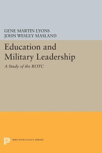 Cover Education and Military Leadership. A Study of the ROTC