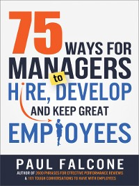 Cover 75 Ways for Managers to Hire, Develop, and Keep Great Employees