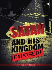 Cover SATAN AND HIS KINGDOM EXPOSED!