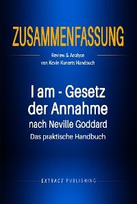 Cover Zusammenfassung: I am - Gesetz der Annahme nach Neville Goddard – Das praktische Handbuch
